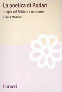 La poetica di Rodari. Utopia del folklore e nonsense -  Giulia Massini - copertina