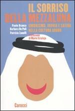 Il sorriso della mezzaluna. Umorismo, ironia e satira nella cultura araba