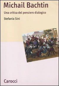 Michail Bachtin. Una critica del pensiero dialogico -  Stefania Sini - copertina