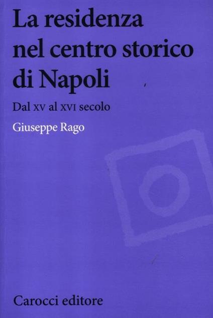 La residenza nel centro storico di Napoli. Dal XV al XVI secolo -  Giuseppe Rago - copertina