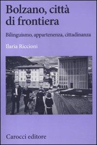 Bolzano, città di frontiera. Bilinguismo, appartenenza, cittadinanza -  Ilaria Riccioni - copertina
