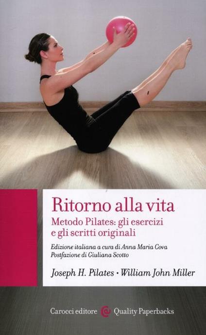 Ritorno alla vita. Metodo Pilates: gli esercizi e gli scritti originali -  Joseph H. Pilates, William John Miller - copertina