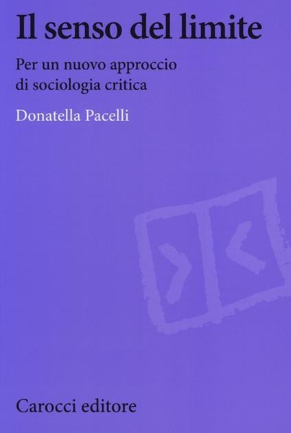 Il senso del limite. Per un nuovo approccio di sociologia critica -  Donatella Pacelli - copertina