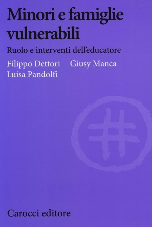 Minori e famiglie vulnerabili. Ruolo e interventi dell'educatore -  Filippo Dettori, Giusy Manca, Luisa Pandolfi - copertina