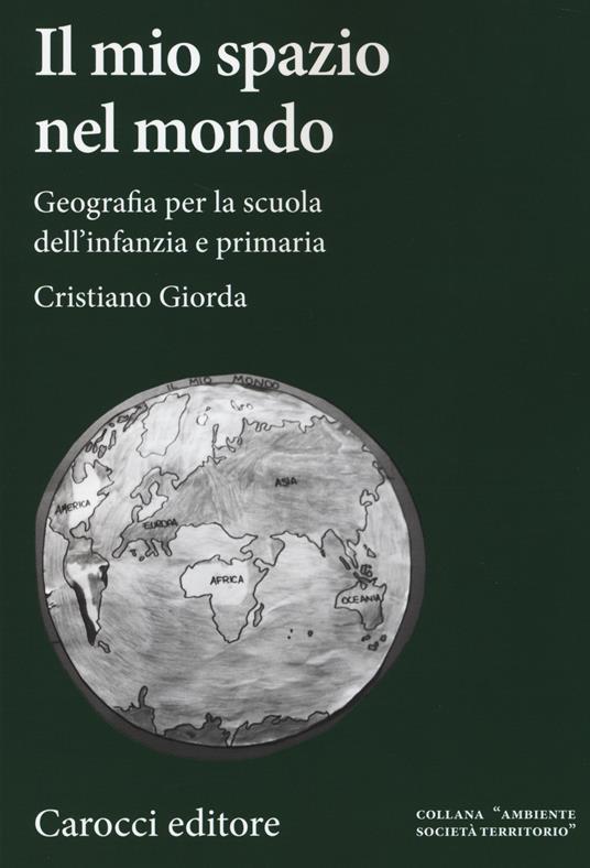 Il mio spazio nel mondo. Geografia per la scuola dell'infanzia e primaria -  Cristiano Giorda - copertina