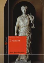 Il ritratto. Archeologia classica. Ediz. illustrata
