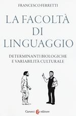 La facoltà di linguaggio. Determinanti biologiche e variabilità culturali
