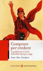 Comprare per credere. La pubblicità in Italia dalla Belle Époque a oggi