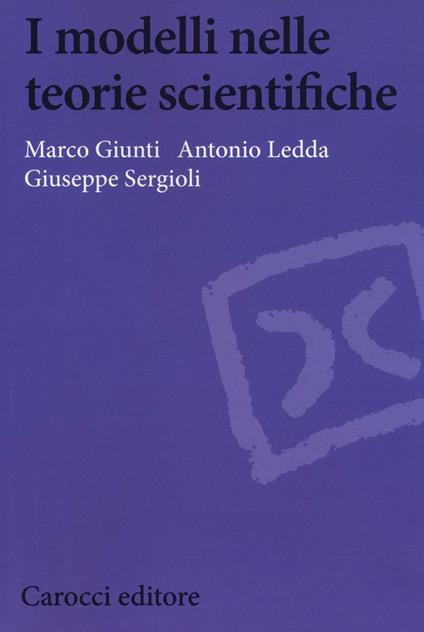 I modelli nelle teorie scientifiche -  Marco Giunti, Antonio Ledda, Giuseppe Sergioli - copertina