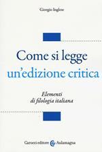 Come si legge un'edizione critica. Elementi di filologia italiana
