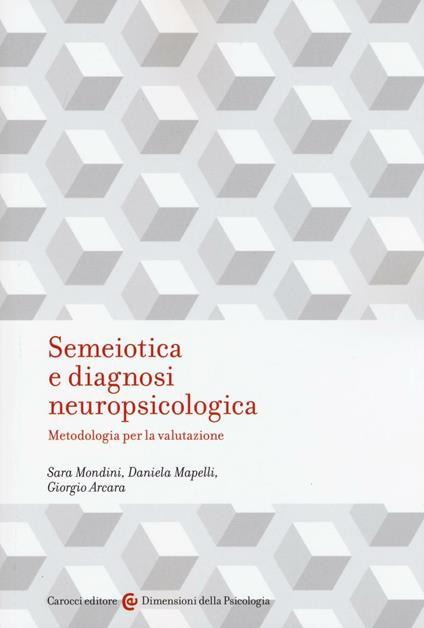 Semeiotica e diagnosi neuropsicologica. Metodologia per la valutazione - Sara Mondini,Daniela Mapelli,Giorgio Arcara - copertina