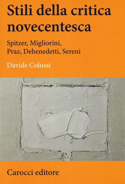 Stili della critica novecentesca. Spitzer, Migliorini, Praz, Debenedetti, Sereni -  Davide Colussi - copertina