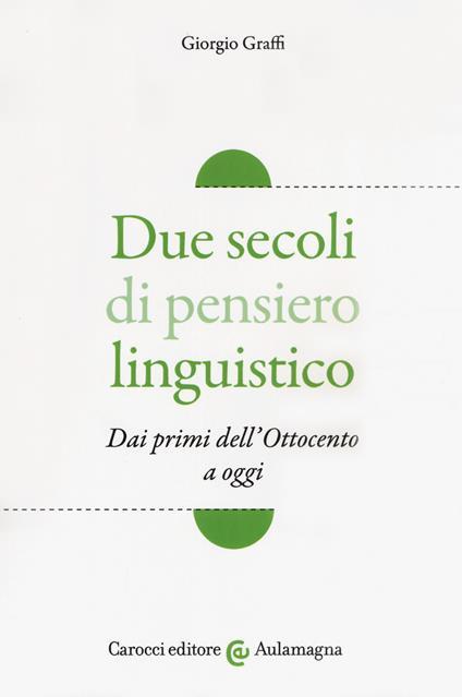 Due secoli di pensiero linguistico. Dai primi dell'Ottocento a oggi - Giorgio Graffi - copertina