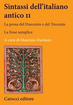 Sintassi dell'italiano antico. La prosa del Duecento e del Trecento. Vol. 2