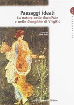 Paesaggi ideali. La natura nelle Bucoliche e nelle Georgiche di Virgilio.
