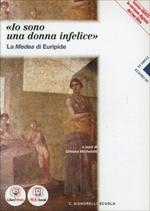 «Io sono una donna infelice». La Medea di Euripide. Con e-book. Con espansione online. Per i Licei