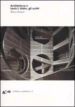 Architettura è. Louis I. Kahn, gli scritti