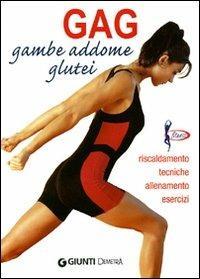 Gag. Gambe, addome, glutei. Riscaldamento, tecniche, allenamento, esercizi - Luigi Ceragioli - copertina