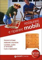 Restaurare e riparare mobili. Nozioni di base. Materiali e tecniche. Lucidare, pulire e verniciare. Cura e riparazioni