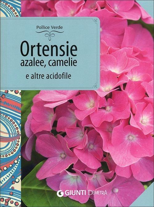 Ortensie, azalee, camelie e altre acidofile - Piero Lombardi - copertina
