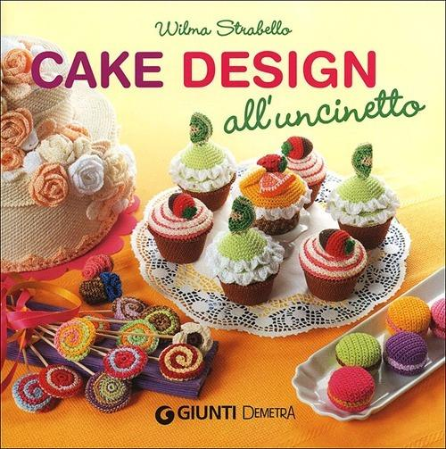 Cake design all'uncinetto - Wilma Strabello Bellini - copertina