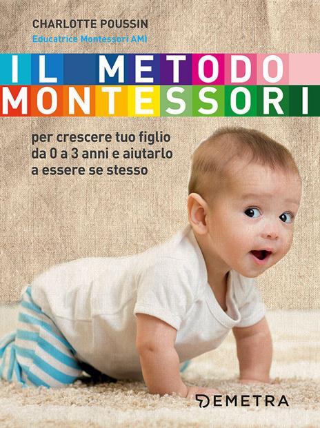 Il metodo Montessori per crescere tuo figlio da 0 a 3 anni e aiutarlo a essere se stesso - Charlotte Poussin - copertina