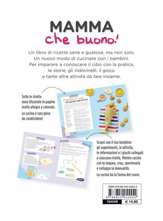 Mamma che buono! 45 ricette sane e gustose e 200 esperimenti in cucina per grandi e bambini - Giorgia Di Sabatino,Ornella Sprizzi - 2