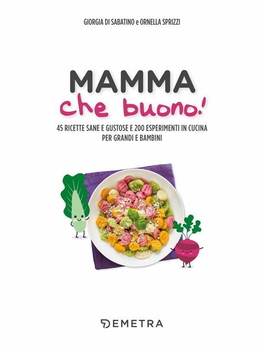 Mamma che buono! 45 ricette sane e gustose e 200 esperimenti in cucina per grandi e bambini - Giorgia Di Sabatino,Ornella Sprizzi - 4