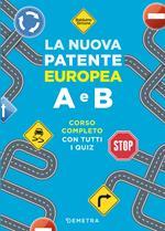 La nuova patente europea A e B. Corso completo con tutti i quiz