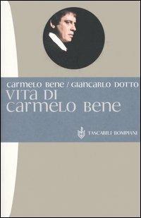 Vita di Carmelo Bene - Carmelo Bene,Giancarlo Dotto - copertina