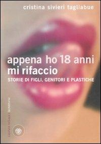 Appena ho 18 anni mi rifaccio. Storie di figli, genitori e plastiche - Cristina Tagliabue Silveri - copertina