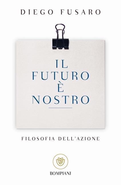 Il futuro è nostro. Filosofia dell'azione - Diego Fusaro - copertina