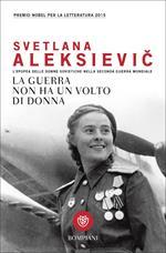 La guerra non ha un volto di donna. L'epopea delle donne sovietiche nella seconda guerra mondiale