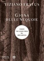 Giona delle sequoie. Viaggio tra i giganti rossi del Nord America