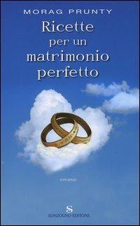 Ricette per un matrimonio perfetto - Morag Prunty - copertina