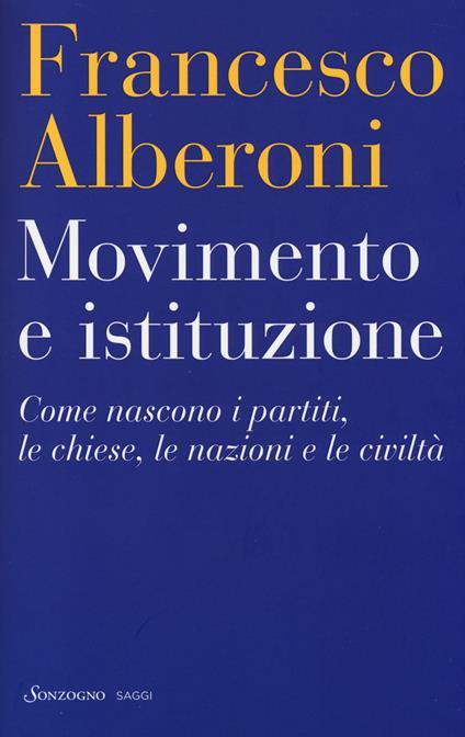 Movimento e istituzione. Come nascono i partiti, le chiese, le nazioni e le civiltà - Francesco Alberoni - copertina