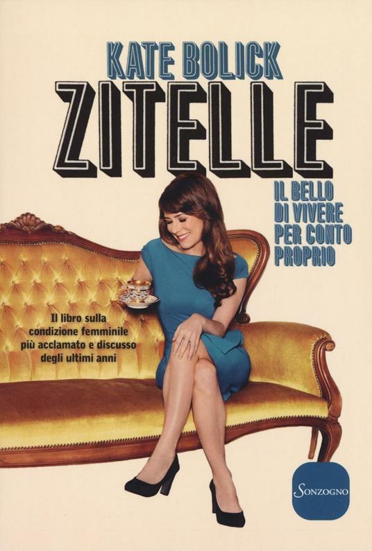 Zitelle. Il bello di vivere per conto proprio - Kate Bolick - copertina