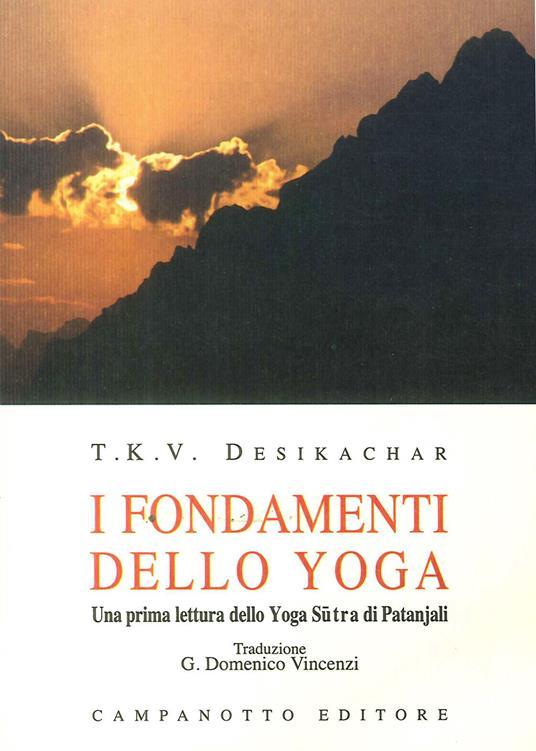 I fondamenti dello yoga. una prima lettura dello yoga sutra di Patanjali - T. K. Desikachar - copertina