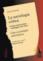La sociologia critica. Scritti scelti di critica sociologica (1967-1976) seguiti dal testo integrale di «Una sociologia alternativa»