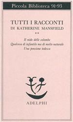 Tutti i racconti. Vol. 2: Il nido delle colombe-Qualcosa di infantile ma di molto naturale-Una pensione tedesca.