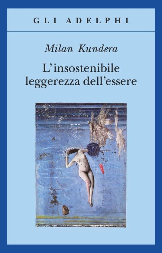 L' insostenibile leggerezza dell'essere - Milan Kundera - 2