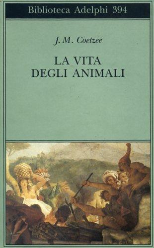 La vita degli animali - J. M. Coetzee - 2