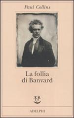 La follia di Banvard. Tredici storie di uomini e donne che non hanno cambiato il mondo