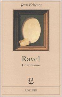 Ravel. Un romanzo - Jean Echenoz - copertina