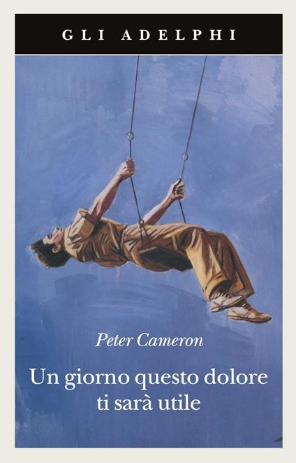 Un giorno questo dolore ti sarà utile - Peter Cameron - copertina