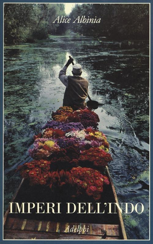 Imperi dell'Indo. La storia di un fiume - Alice Albinia - copertina