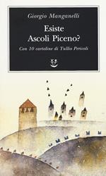 Esiste Ascoli Piceno? Con 10 cartoline di Tullio Pericoli