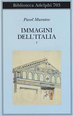 Immagini dell'Italia. Vol. 1: Venezia-Verso Firenze-Firenze-Città toscane.