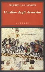 L' ordine degli Assassini. La lotta dei primi Ismailiti nizariti contro il mondo islamico