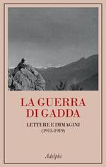 La guerra di Gadda. Lettere e immagini (1915-1919)